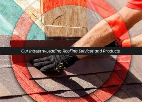 Our Industry-Leading Roofing Services and Products